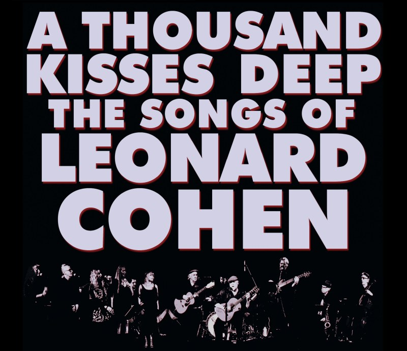1000 Kisses Deep – The Songs of Leonard Cohen
